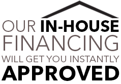 Our in-house financing will get you instantly approved for a line of credit up to $3,200