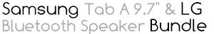 "Samsung Tab A 9.7"" &  LG Bluetooth Speaker Bundle"
