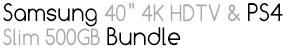 "Samsung 40"" 4K HDTV & PS4 Slim 500GB Bundle"