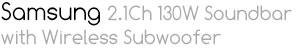 SAMSUNG 2.1CH 130W SOUNDBAR W/WIRELESS SUBWOOFER