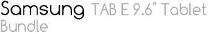 "Samsung TAB E 9.6"" Tablet Bundle"
